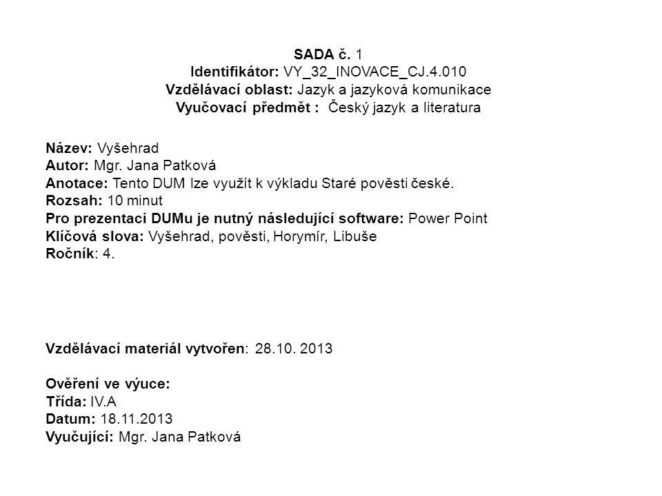 SADA č. 1 Identifikátor: VY_32_INOVACE_CJ.4.010 Vzdělávací oblast: Jazyk a jazyková komunikace Vyučovací předmět :: Český jazyk a literatura Název: Vy