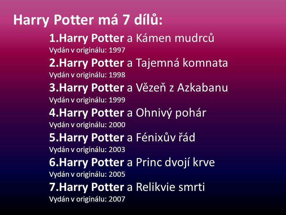1.Harry Potter a Kámen mudrců Vydán v originálu: 1997 2.Harry Potter a Tajemná komnata Vydán v originálu: 1998 3.Harry Potter a Vězeň z Azkabanu Vydán v originálu: 1999 4.Harry Potter a Ohnivý pohár Vydán v originálu: 2000 5.Harry Potter a Fénixův řád Vydán v originálu: 2003 6.Harry Potter a Princ dvojí krve Vydán v originálu: 2005 7.Harry Potter a Relikvie smrti Vydán v originálu: 2007 Harry Potter má 7 dílů: