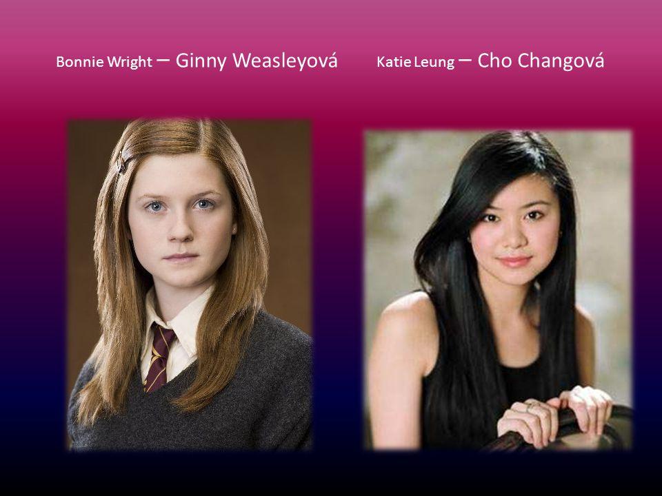 Bonnie Wright – Ginny Weasleyová Katie Leung – Cho Changová