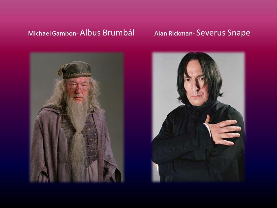 Michael Gambon- Albus Brumbál Alan Rickman- Severus Snape