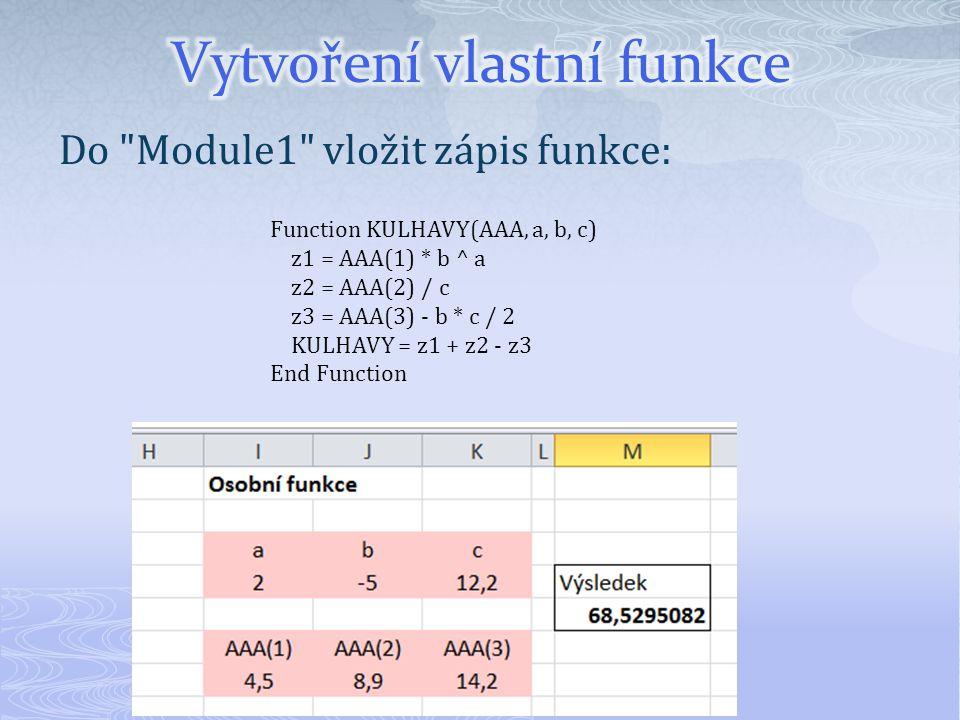 Do Module1 vložit zápis funkce: Function KULHAVY(AAA, a, b, c) z1 = AAA(1) * b ^ a z2 = AAA(2) / c z3 = AAA(3) - b * c / 2 KULHAVY = z1 + z2 - z3 End Function