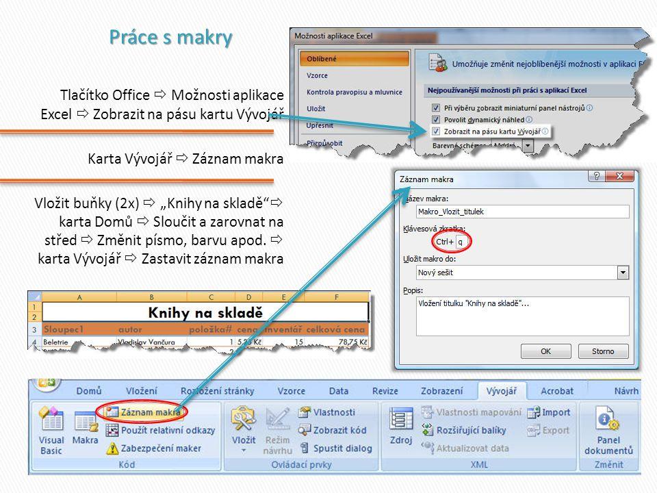 """Tlačítko Office  Možnosti aplikace Excel  Zobrazit na pásu kartu Vývojář Karta Vývojář  Záznam makra Vložit buňky (2x)  """"Knihy na skladě""""  karta"""