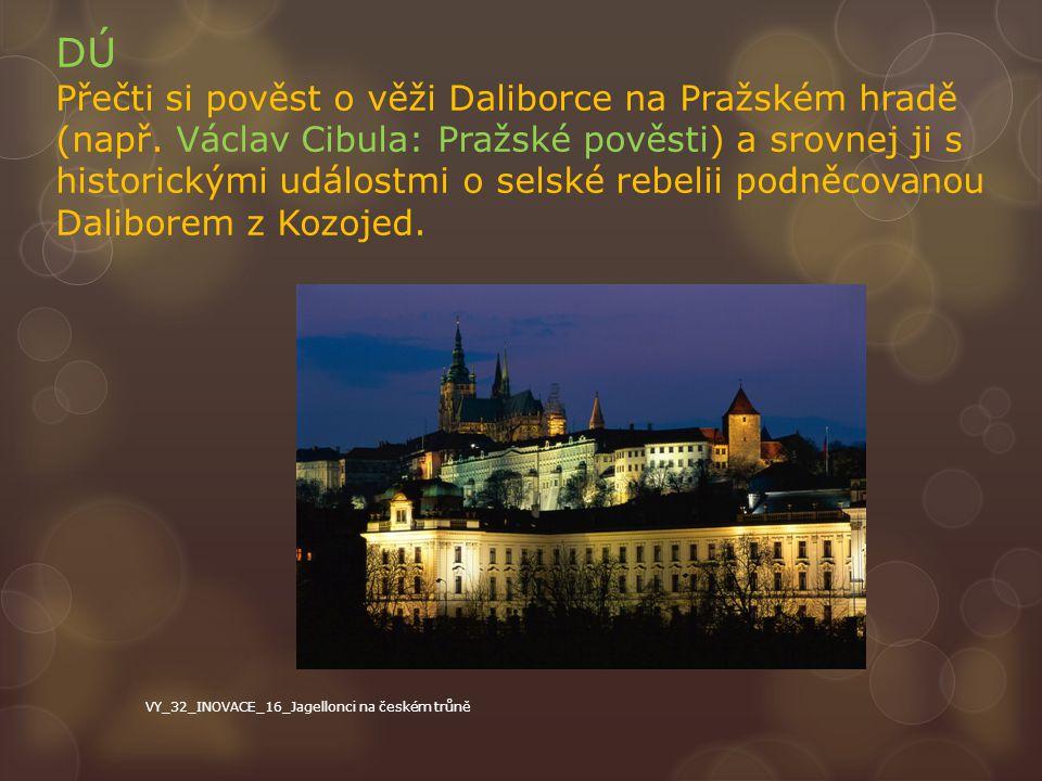 DÚ Přečti si pověst o věži Daliborce na Pražském hradě (např. Václav Cibula: Pražské pověsti) a srovnej ji s historickými událostmi o selské rebelii p