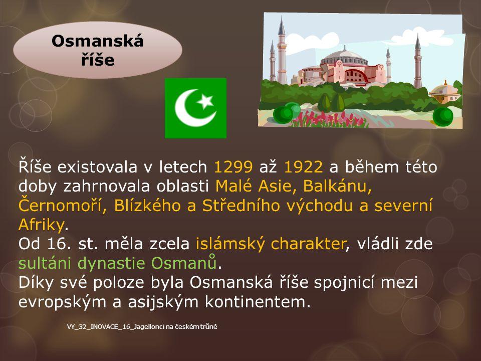 Osmanská říše Říše existovala v letech 1299 až 1922 a během této doby zahrnovala oblasti Malé Asie, Balkánu, Černomoří, Blízkého a Středního východu a