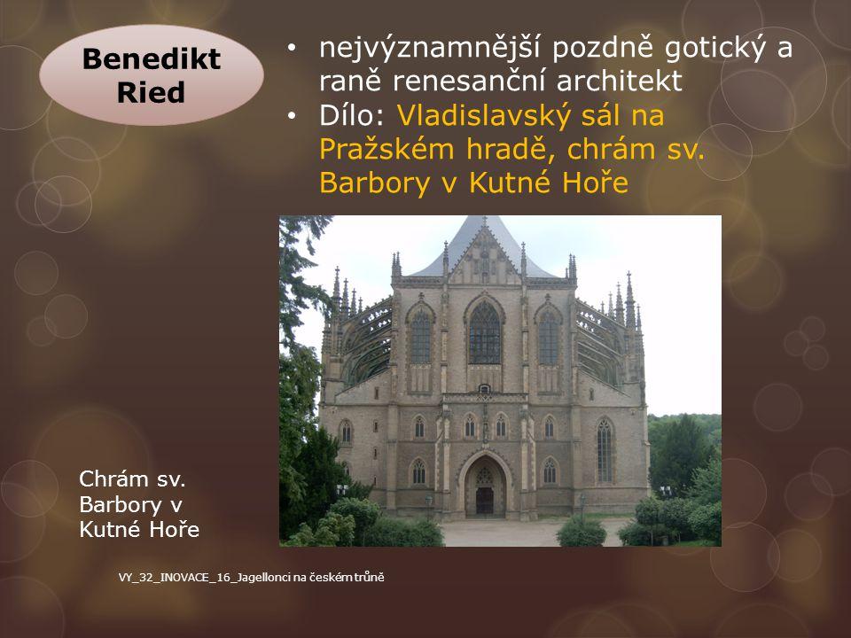 Benedikt Ried nejvýznamnější pozdně gotický a raně renesanční architekt Dílo: Vladislavský sál na Pražském hradě, chrám sv. Barbory v Kutné Hoře Chrám