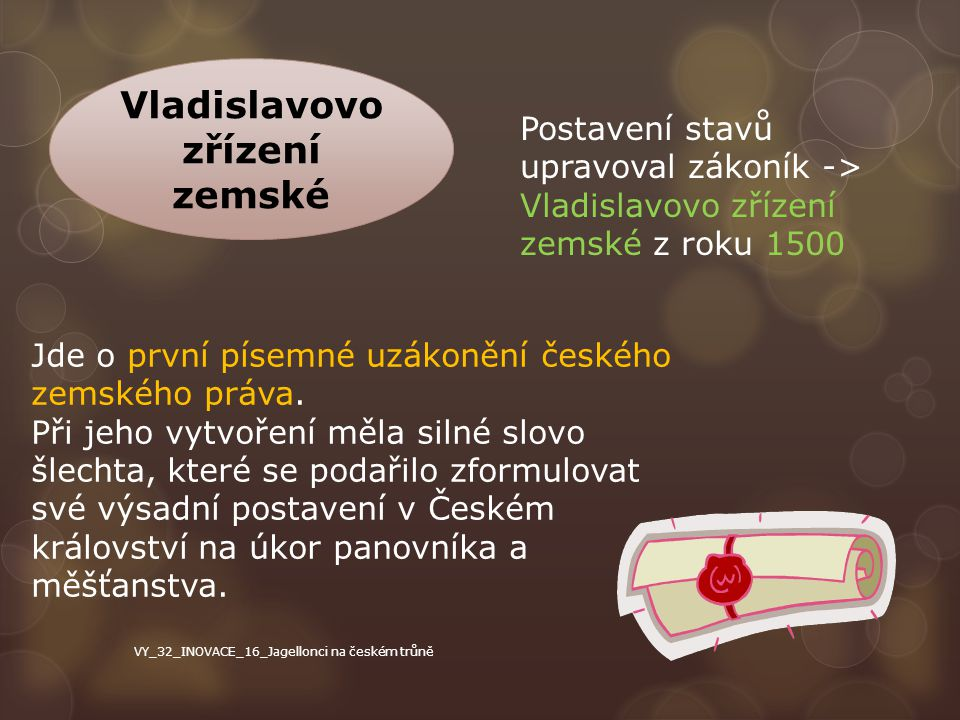 Vladislavovo zřízení zemské Postavení stavů upravoval zákoník -> Vladislavovo zřízení zemské z roku 1500 Jde o první písemné uzákonění českého zemskéh