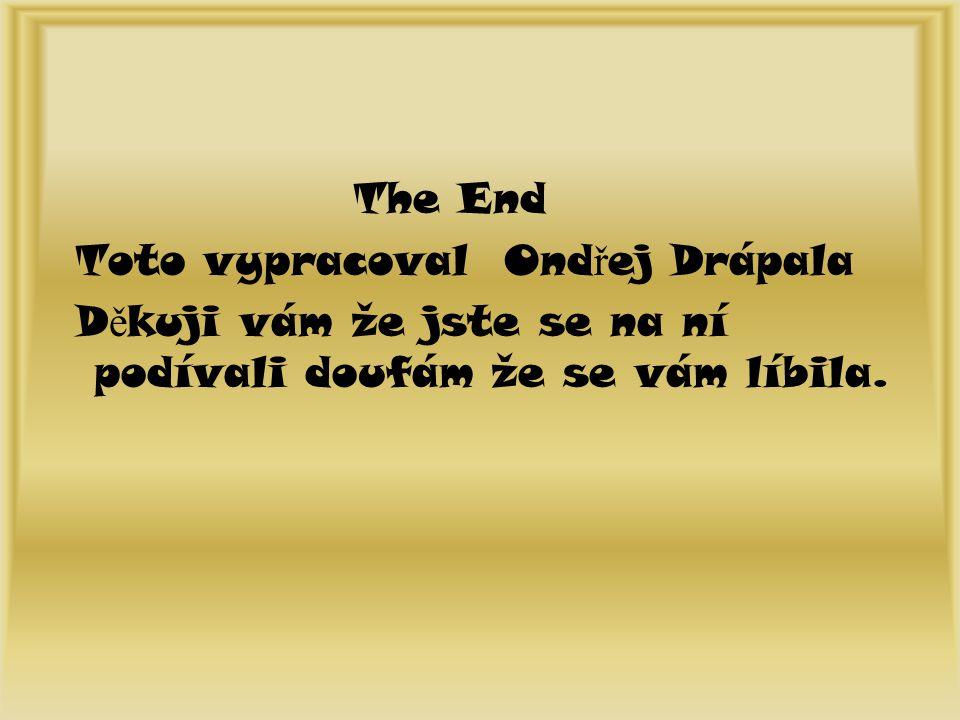 The End Toto vypracoval Ond ř ej Drápala D ě kuji vám že jste se na ní podívali doufám že se vám líbila.