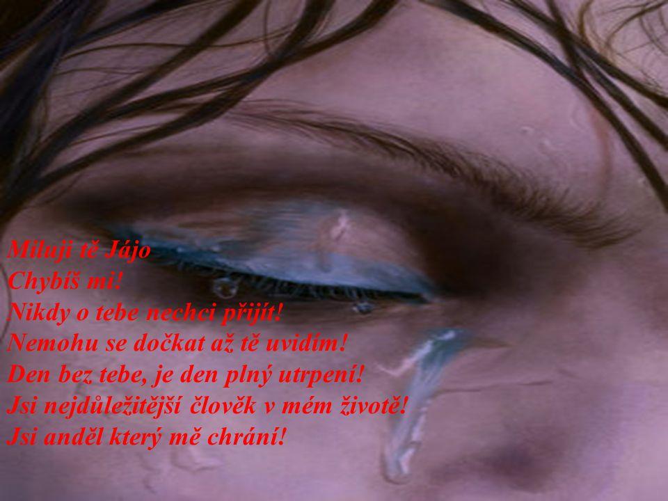 Miluji tě Jájo Chybíš mi.Nikdy o tebe nechci přijít.
