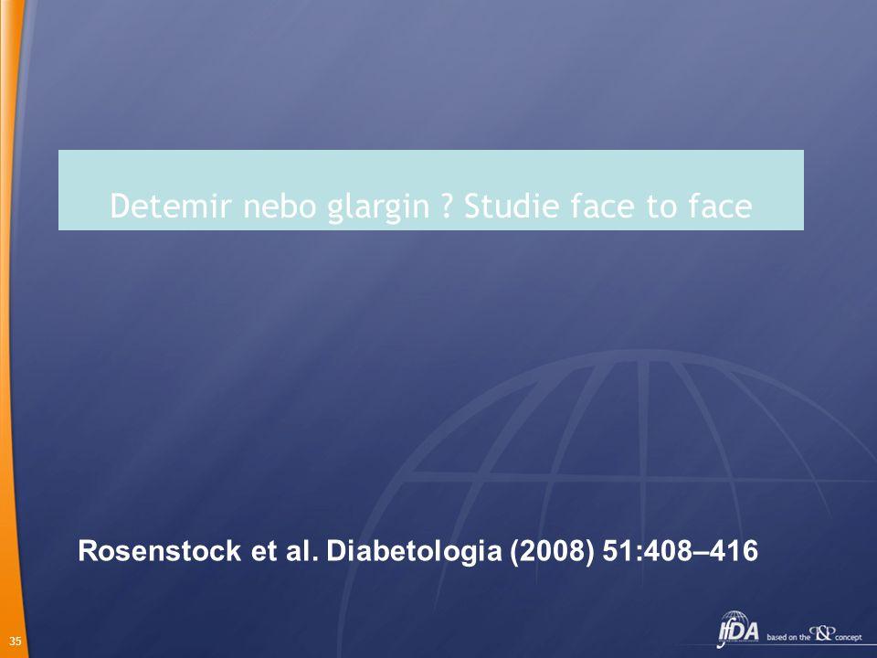 35 Detemir nebo glargin ? Studie face to face Rosenstock et al. Diabetologia (2008) 51:408–416