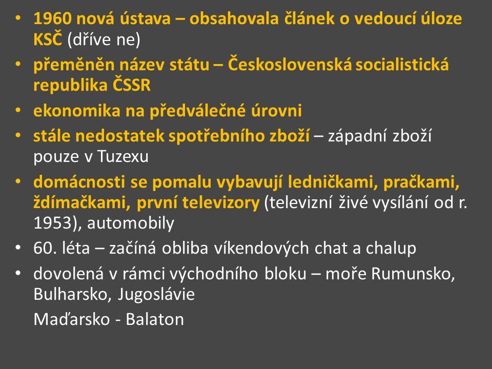 1960 nová ústava – obsahovala článek o vedoucí úloze KSČ (dříve ne) přeměněn název státu – Československá socialistická republika ČSSR ekonomika na př
