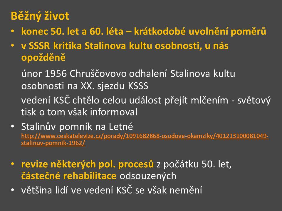 Běžný život konec 50. let a 60. léta – krátkodobé uvolnění poměrů v SSSR kritika Stalinova kultu osobnosti, u nás opožděně únor 1956 Chruščovovo odhal