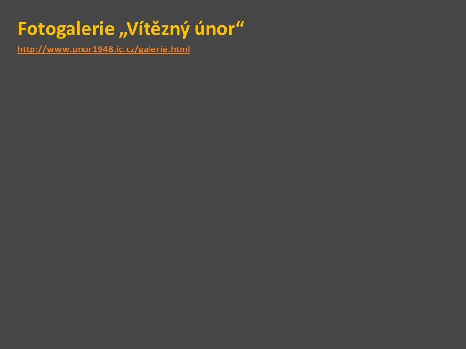 """Fotogalerie """"Vítězný únor http://www.unor1948.ic.cz/galerie.html"""