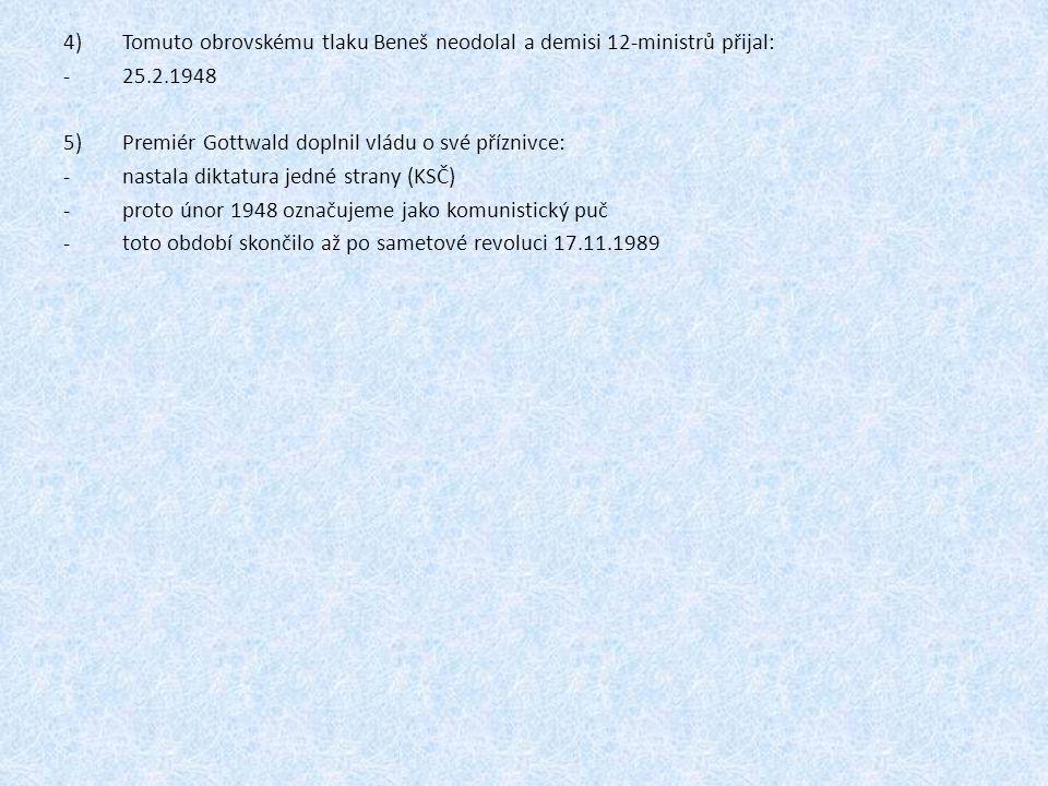 4)Tomuto obrovskému tlaku Beneš neodolal a demisi 12-ministrů přijal: -25.2.1948 5)Premiér Gottwald doplnil vládu o své příznivce: -nastala diktatura