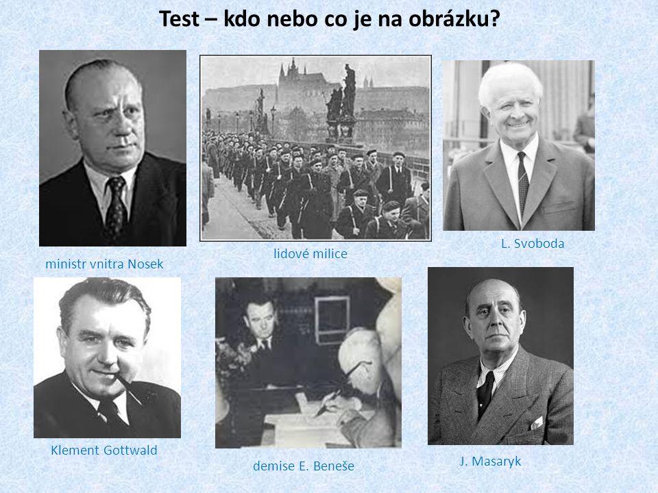 Test – kdo nebo co je na obrázku? ministr vnitra Nosek lidové milice L. Svoboda Klement Gottwald demise E. Beneše J. Masaryk
