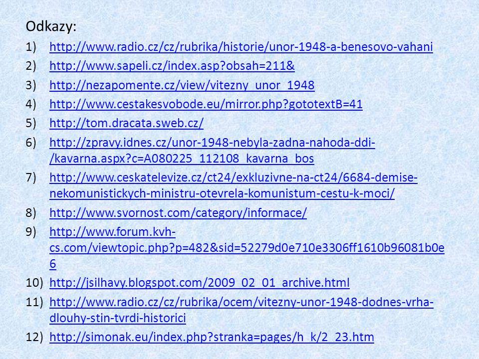Odkazy: 1)http://www.radio.cz/cz/rubrika/historie/unor-1948-a-benesovo-vahanihttp://www.radio.cz/cz/rubrika/historie/unor-1948-a-benesovo-vahani 2)htt