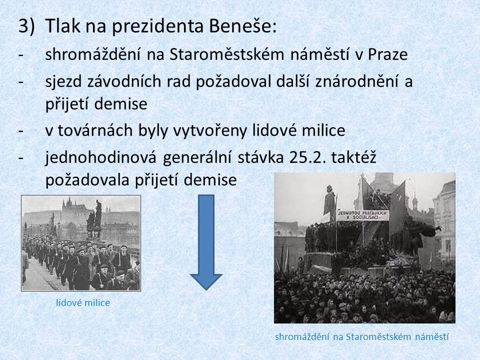 3)Tlak na prezidenta Beneše: -shromáždění na Staroměstském náměstí v Praze -sjezd závodních rad požadoval další znárodnění a přijetí demise -v továrná