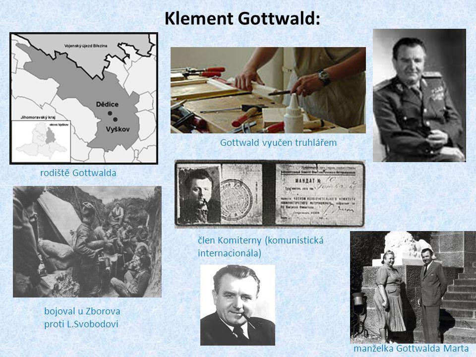 Klement Gottwald: rodiště Gottwalda Gottwald vyučen truhlářem bojoval u Zborova proti L.Svobodovi člen Komiterny (komunistická internacionála) manželk