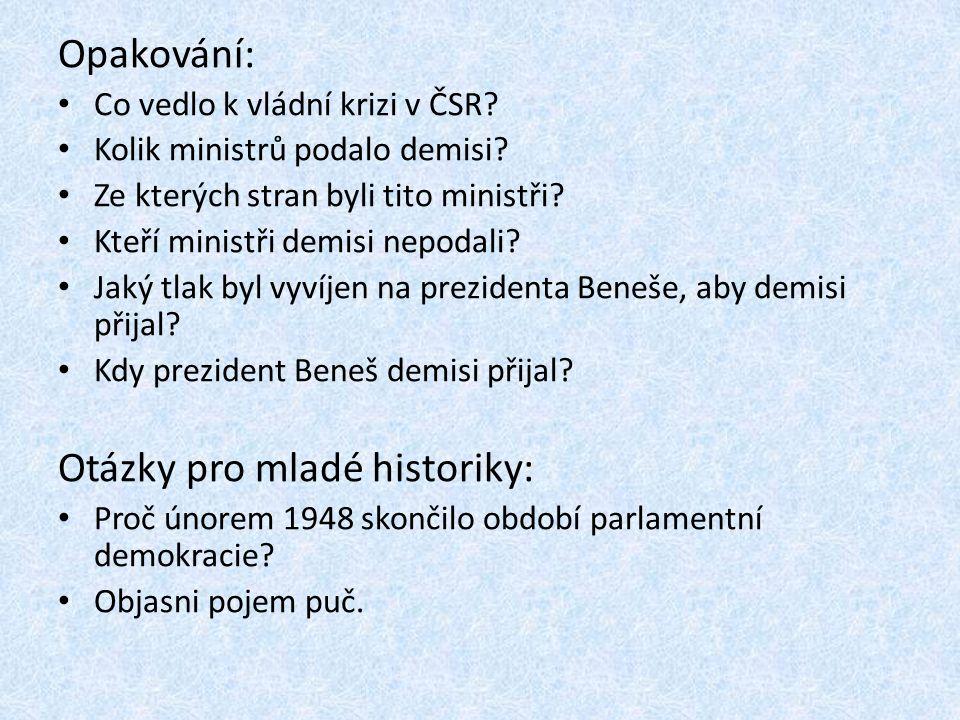 Opakování: Co vedlo k vládní krizi v ČSR? Kolik ministrů podalo demisi? Ze kterých stran byli tito ministři? Kteří ministři demisi nepodali? Jaký tlak