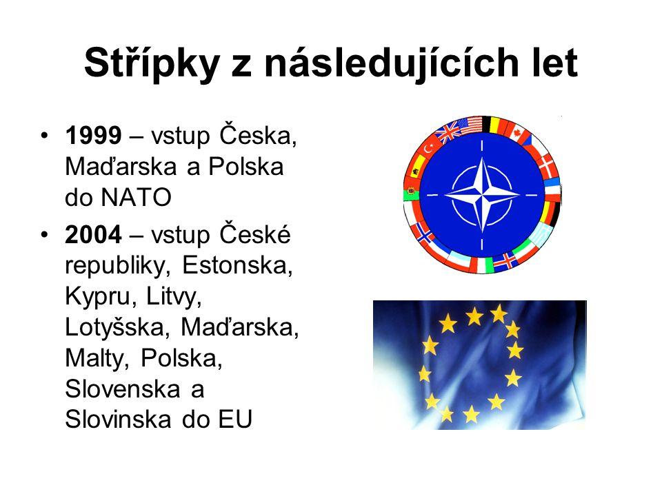 Střípky z následujících let 1999 – vstup Česka, Maďarska a Polska do NATO 2004 – vstup České republiky, Estonska, Kypru, Litvy, Lotyšska, Maďarska, Malty, Polska, Slovenska a Slovinska do EU