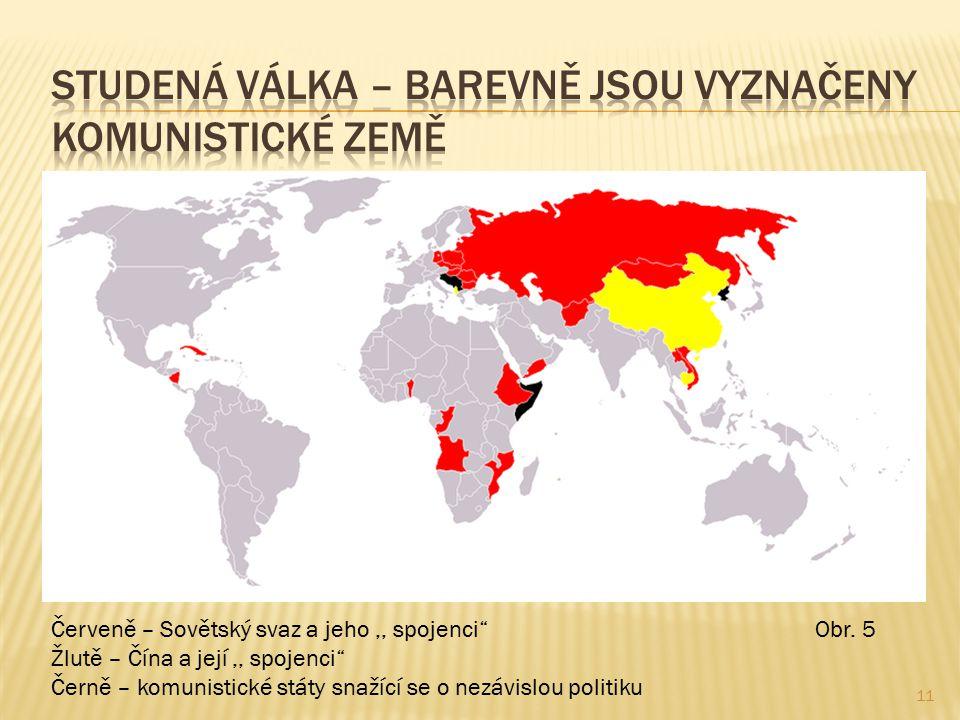 11 Červeně – Sovětský svaz a jeho,, spojenci Žlutě – Čína a její,, spojenci Černě – komunistické státy snažící se o nezávislou politiku Obr.
