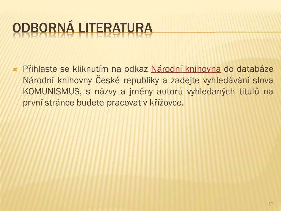  Přihlaste se kliknutím na odkaz Národní knihovna do databáze Národní knihovny České republiky a zadejte vyhledávání slova KOMUNISMUS, s názvy a jmény autorů vyhledaných titulů na první stránce budete pracovat v křížovce.Národní knihovna 12