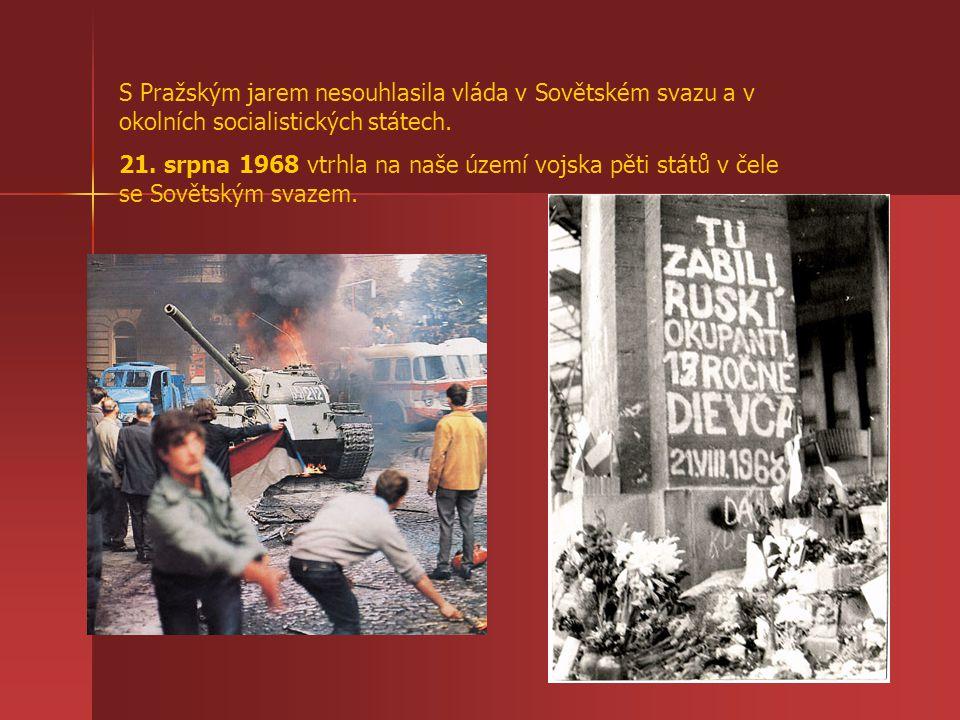 S Pražským jarem nesouhlasila vláda v Sovětském svazu a v okolních socialistických státech. 21. srpna 1968 vtrhla na naše území vojska pěti států v če
