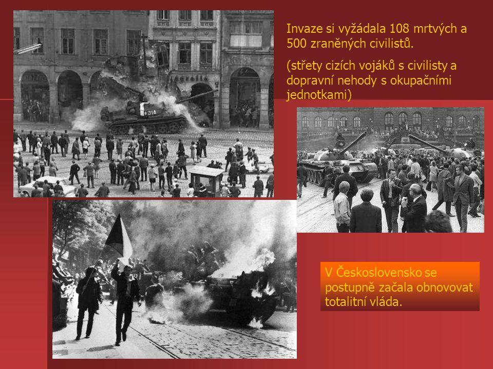 V Československo se postupně začala obnovovat totalitní vláda. Invaze si vyžádala 108 mrtvých a 500 zraněných civilistů. (střety cizích vojáků s civil