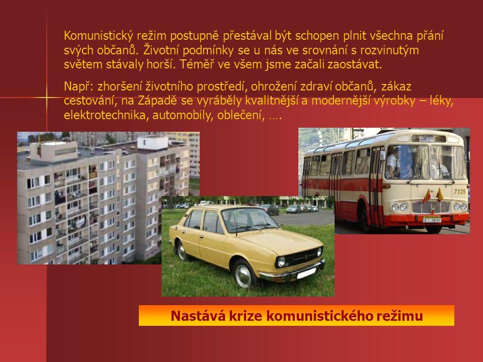 Komunistický režim postupně přestával být schopen plnit všechna přání svých občanů. Životní podmínky se u nás ve srovnání s rozvinutým světem stávaly