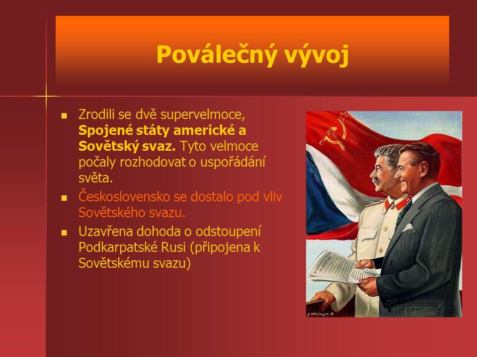 Poválečný vývoj Zrodili se dvě supervelmoce, Spojené státy americké a Sovětský svaz. Tyto velmoce počaly rozhodovat o uspořádání světa. Československo