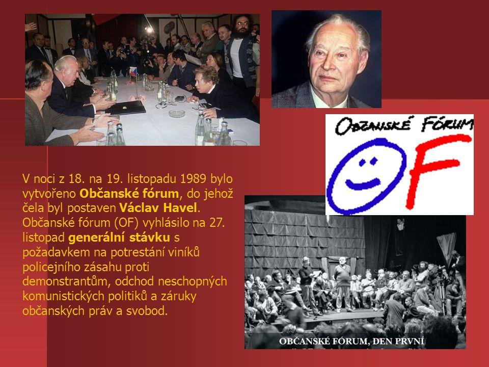 V noci z 18. na 19. listopadu 1989 bylo vytvořeno Občanské fórum, do jehož čela byl postaven Václav Havel. Občanské fórum (OF) vyhlásilo na 27. listop