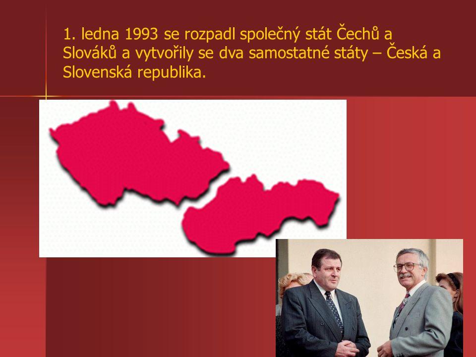1. ledna 1993 se rozpadl společný stát Čechů a Slováků a vytvořily se dva samostatné státy – Česká a Slovenská republika.