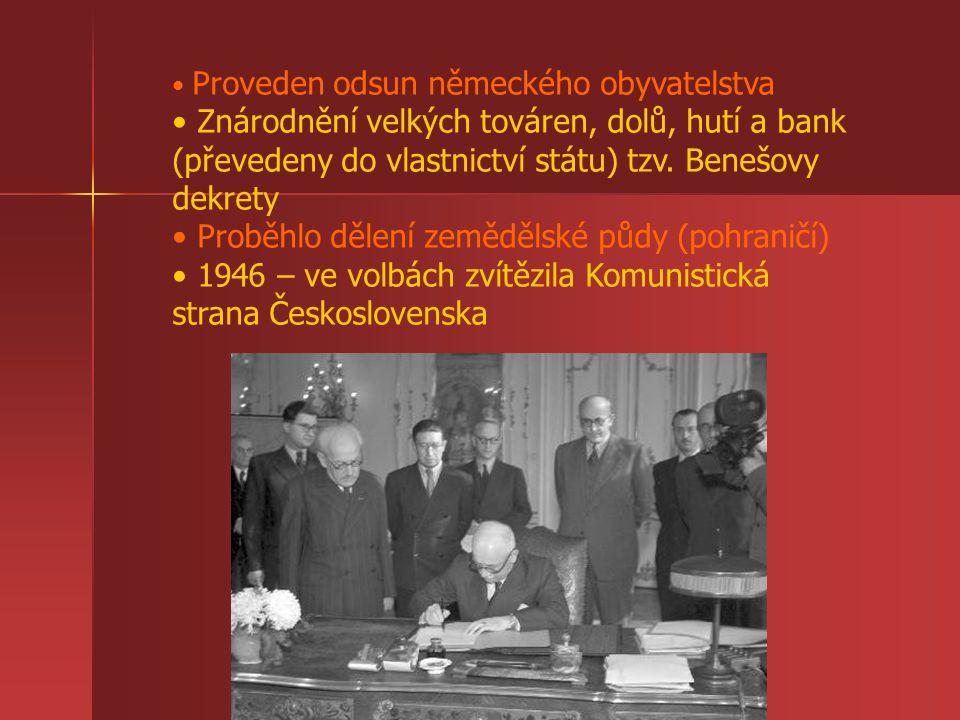 Proveden odsun německého obyvatelstva Znárodnění velkých továren, dolů, hutí a bank (převedeny do vlastnictví státu) tzv. Benešovy dekrety Proběhlo dě