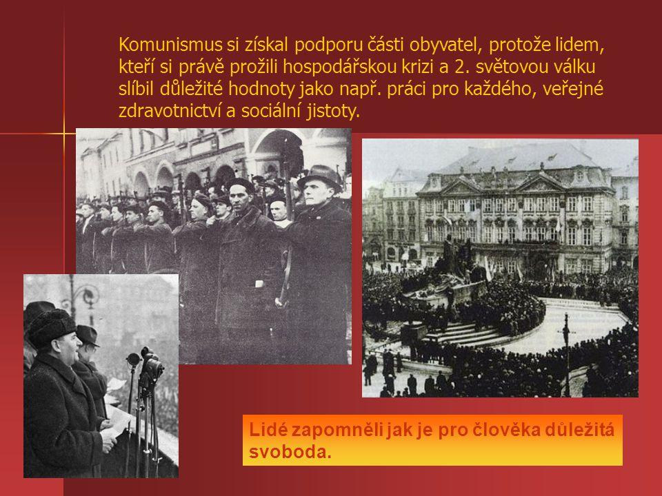 Komunismus si získal podporu části obyvatel, protože lidem, kteří si právě prožili hospodářskou krizi a 2. světovou válku slíbil důležité hodnoty jako