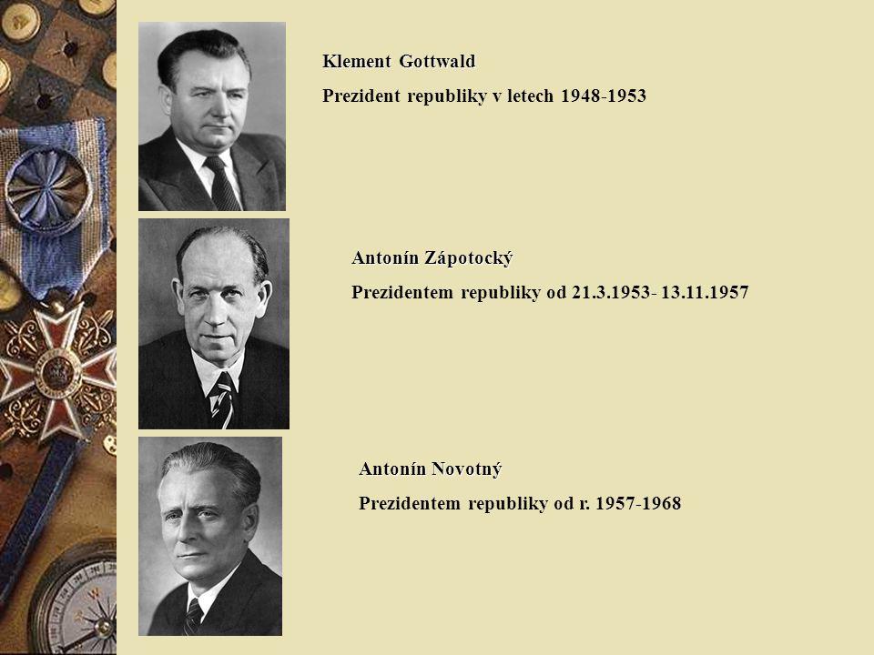 Klement Gottwald Prezident republiky v letech 1948-1953 Antonín Zápotocký Prezidentem republiky od 21.3.1953- 13.11.1957 Antonín Novotný Prezidentem republiky od r.