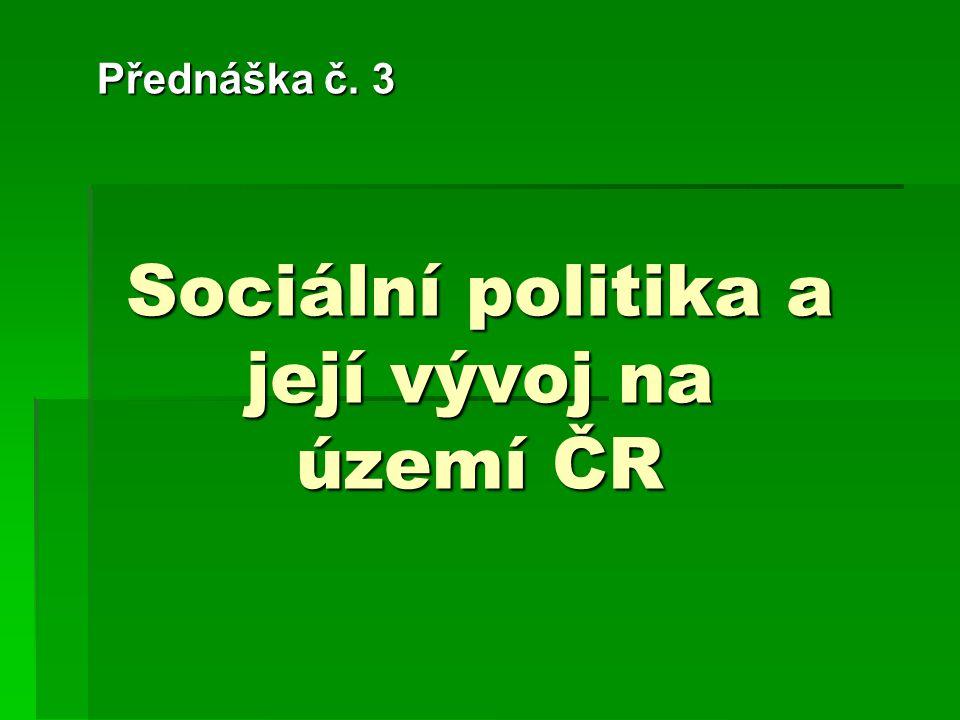 Sociální politika a její vývoj na území ČR Přednáška č. 3