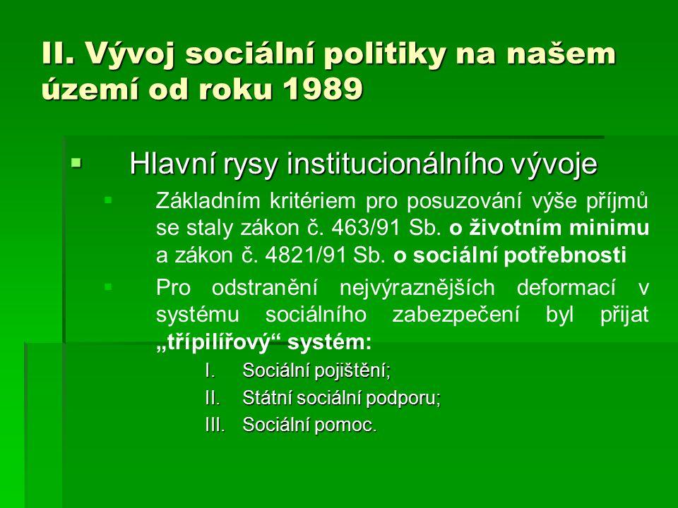 II. Vývoj sociální politiky na našem území od roku 1989  Hlavní rysy institucionálního vývoje   Základním kritériem pro posuzování výše příjmů se s