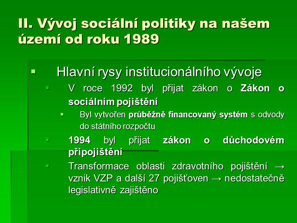 II. Vývoj sociální politiky na našem území od roku 1989  Hlavní rysy institucionálního vývoje  V roce 1992 byl přijat zákon o Zákon o sociálním poji