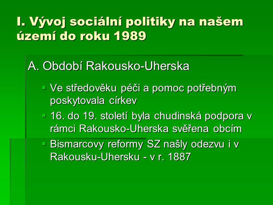 I. Vývoj sociální politiky na našem území do roku 1989 A. Období Rakousko-Uherska  Ve středověku péči a pomoc potřebným poskytovala církev  16. do 1