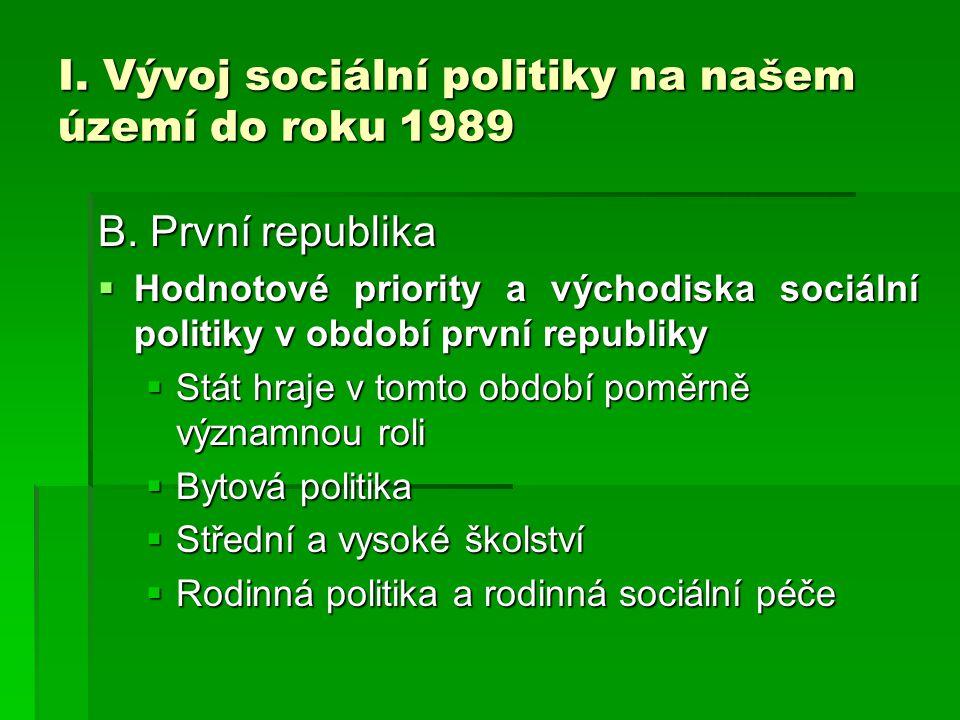 I. Vývoj sociální politiky na našem území do roku 1989 B. První republika  Hodnotové priority a východiska sociální politiky v období první republiky