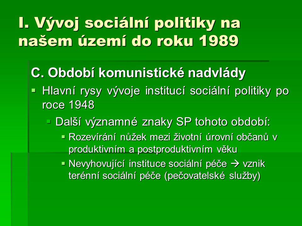 I. Vývoj sociální politiky na našem území do roku 1989 C. Období komunistické nadvlády  Hlavní rysy vývoje institucí sociální politiky po roce 1948 