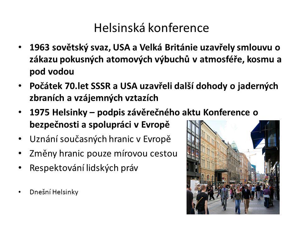 Helsinská konference 1963 sovětský svaz, USA a Velká Británie uzavřely smlouvu o zákazu pokusných atomových výbuchů v atmosféře, kosmu a pod vodou Počátek 70.let SSSR a USA uzavřeli další dohody o jaderných zbraních a vzájemných vztazích 1975 Helsinky – podpis závěrečného aktu Konference o bezpečnosti a spolupráci v Evropě Uznání současných hranic v Evropě Změny hranic pouze mírovou cestou Respektování lidských práv Dnešní Helsinky