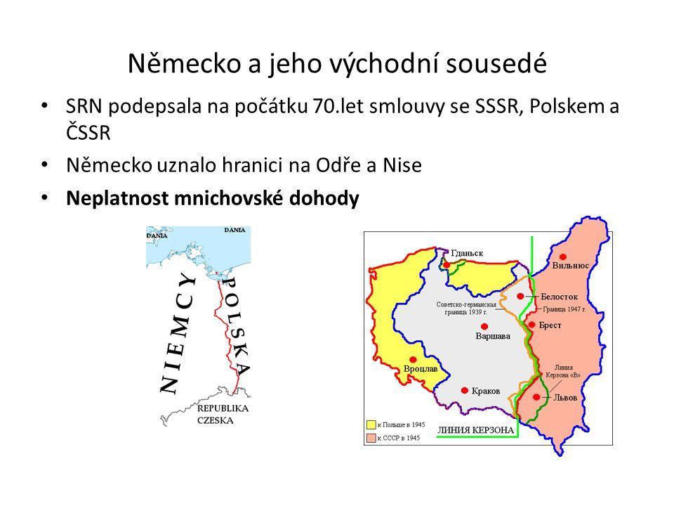 Německo a jeho východní sousedé SRN podepsala na počátku 70.let smlouvy se SSSR, Polskem a ČSSR Německo uznalo hranici na Odře a Nise Neplatnost mnichovské dohody