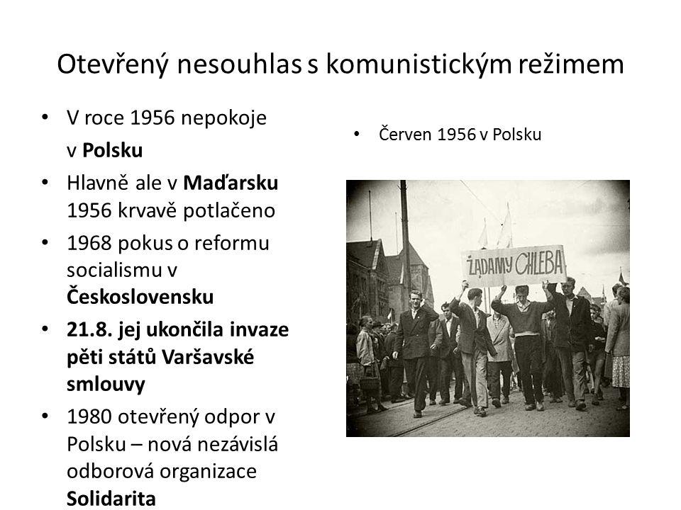 Otevřený nesouhlas s komunistickým režimem V roce 1956 nepokoje v Polsku Hlavně ale v Maďarsku 1956 krvavě potlačeno 1968 pokus o reformu socialismu v Československu 21.8.