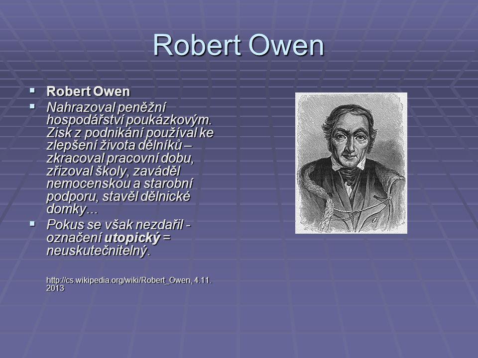 Robert Owen  Robert Owen  Nahrazoval peněžní hospodářství poukázkovým.