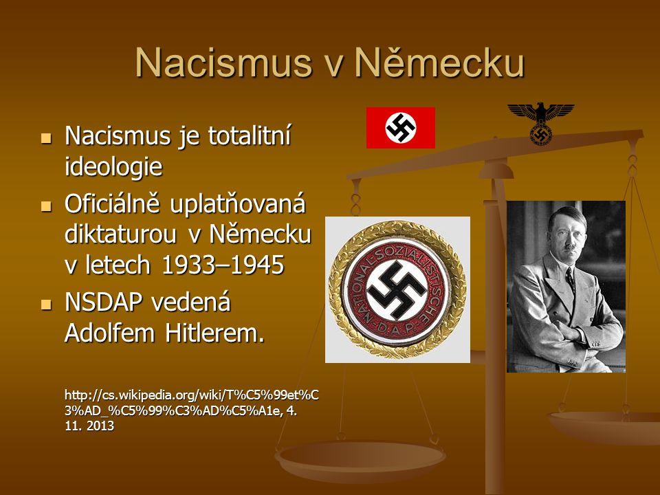 Nacismus v Německu Nacismus je totalitní ideologie Nacismus je totalitní ideologie Oficiálně uplatňovaná diktaturou v Německu v letech 1933–1945 Oficiálně uplatňovaná diktaturou v Německu v letech 1933–1945 NSDAP vedená Adolfem Hitlerem.