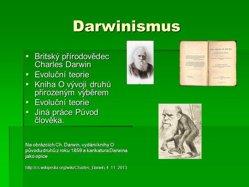 Darwinismus  Britský přírodovědec Charles Darwin  Evoluční teorie  Kniha O vývoji druhů přirozeným výběrem  Evoluční teorie  Jiná práce Původ člověka.