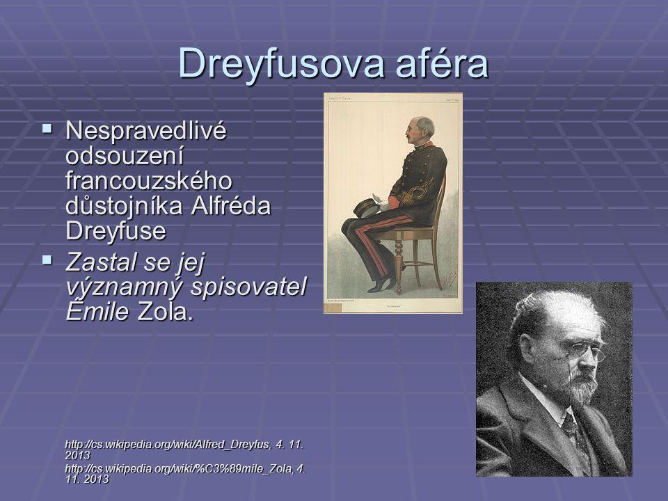 Dreyfusova aféra  Nespravedlivé odsouzení francouzského důstojníka Alfréda Dreyfuse  Zastal se jej významný spisovatel Émile Zola.