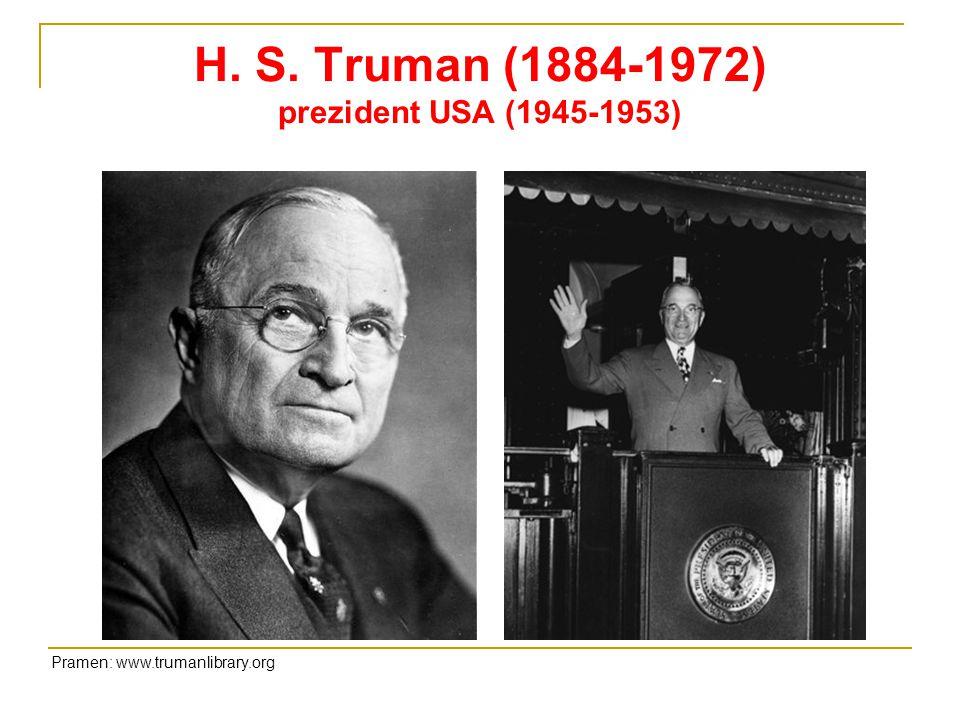 H. S. Truman (1884-1972) prezident USA (1945-1953) Pramen: www.trumanlibrary.org