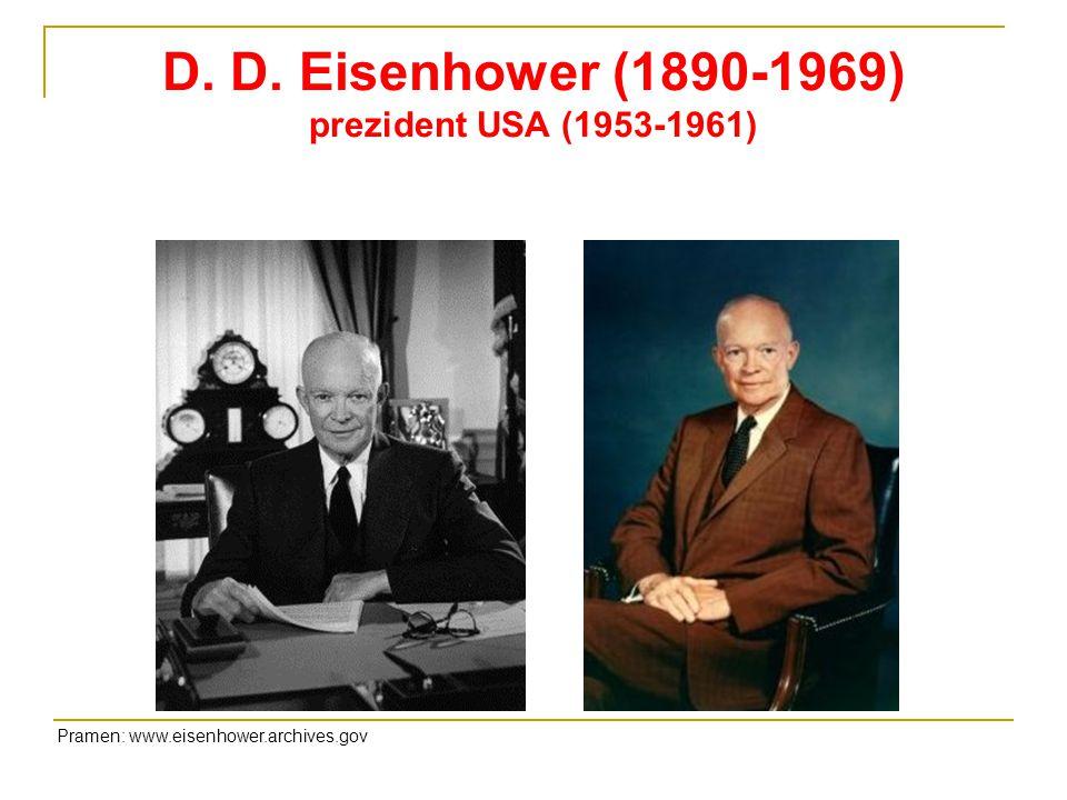 D. D. Eisenhower (1890-1969) prezident USA (1953-1961) Pramen: www.eisenhower.archives.gov