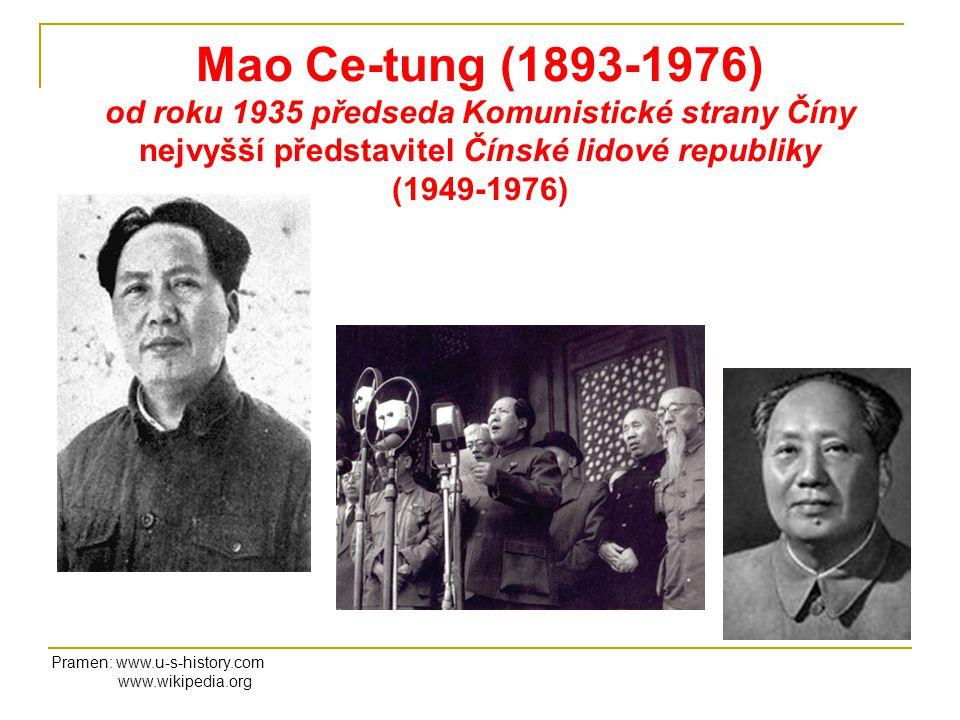 Mao Ce-tung (1893-1976) od roku 1935 předseda Komunistické strany Číny nejvyšší představitel Čínské lidové republiky (1949-1976) Pramen: www.u-s-histo
